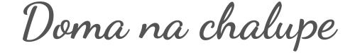 Doma na chalupe - Magazín pre tých, čo si chcú oddýchnuť